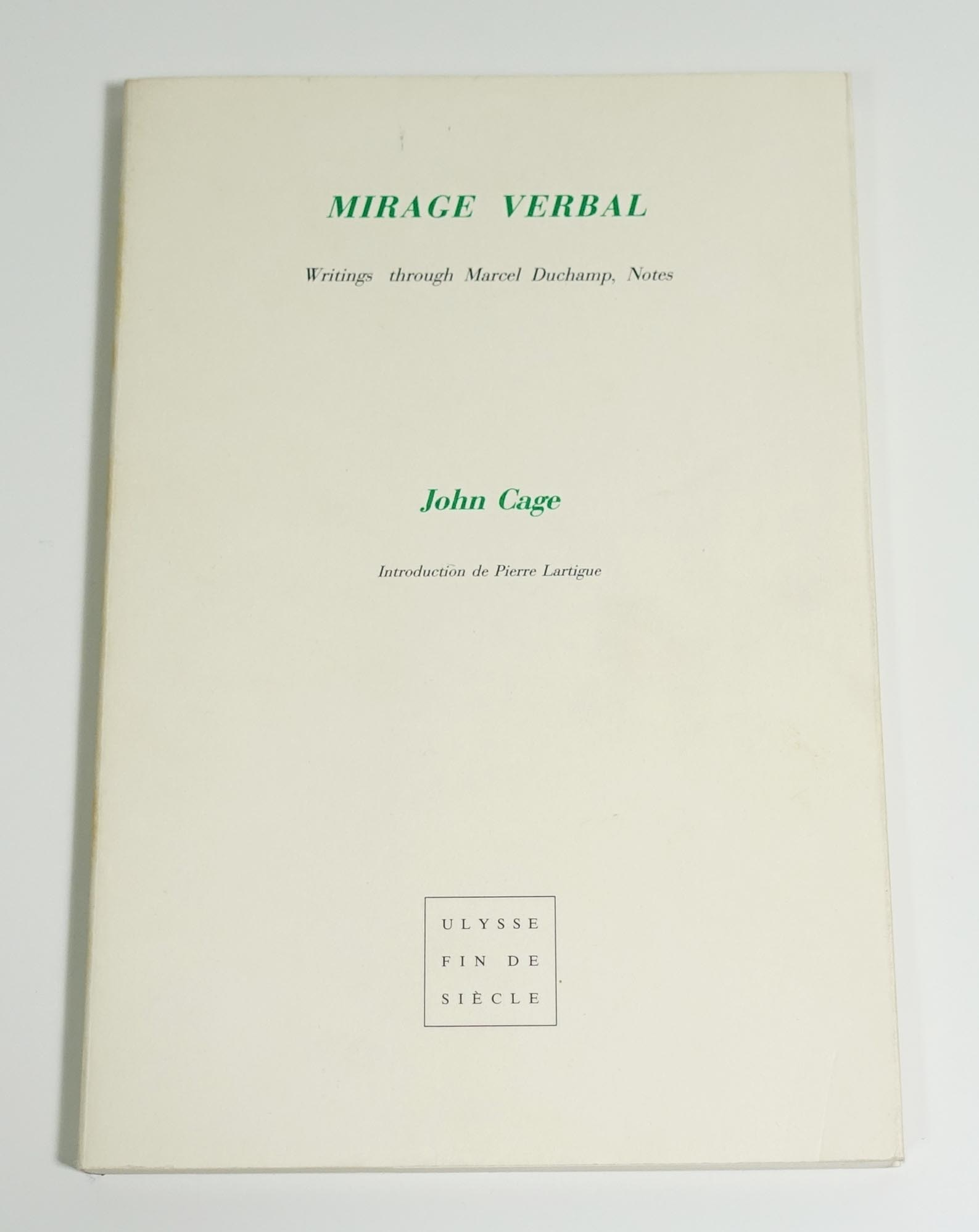 CAGE John Mirage verbal. Writings through Marcel Duchamp, Notes Cahier Ulysse, fin de siècle n°25, 1990. In-8 broché, couverture à rabats, 77 p. L